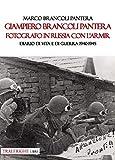 Giampiero Brancoli Pantera. Fotografo in Russia con l'ARMIR. Diario di vita e di guerra 1940-1945
