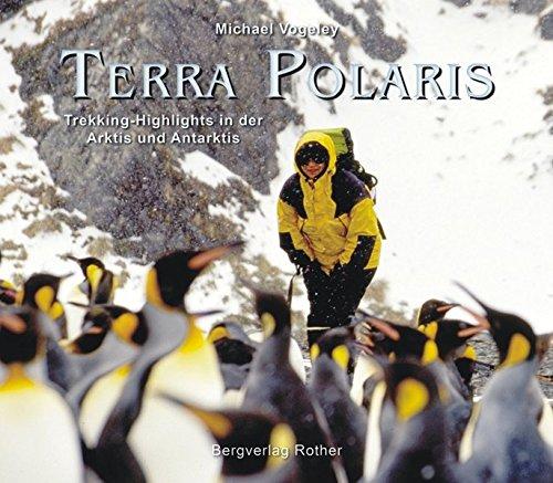 Terra Polaris: Trekking-Highlights in der Arktis und Antarktis (inkl. 18 Trekkingrouten): Trekking-Highlights in der Arktis und Antarktis. 18 Trekking-Touren (Bildband)