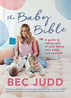 The Baby Bible: A guide to taking care of your bump, your baby and yourself by [Bec Judd]