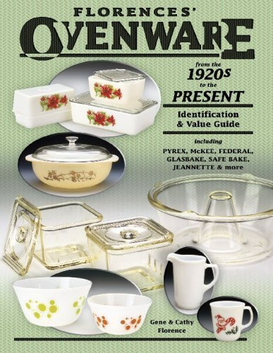 Florence's Ovenware from the 1920s to the Present, Identification & Value Guide, including Pyrex.. by Gene Florence (2005-04-15)