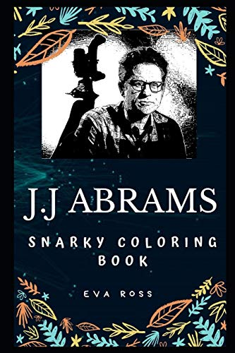 J.J Abrams Snarky Coloring Book: An American Filmmaker. (J.J Abrams Snarky Coloring Books)