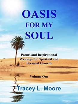 Oasis For My Soul: Poems and Inspirational Writings for Spiritual and Personal Growth by [Tracey L. Moore]