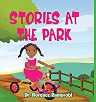 Stories At The Park: Reading Aloud to Children Stories and Activities to Develop Reading and Language Skills for Children Ages 3-8 Years.