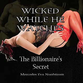 Wicked While He Watches: The Billionaire's Secret     Claire and the Billionaire              By:                                                                                                                                 Mercedes Eva Nordstrom                               Narrated by:                                                                                                                                 Lila Fallon                      Length: 55 mins     1 rating     Overall 4.0