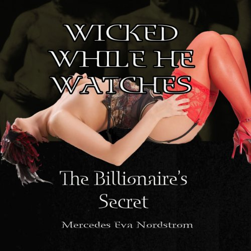 Wicked While He Watches: The Billionaire's Secret  audiobook cover art