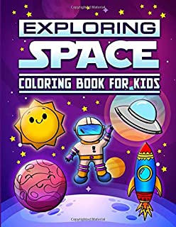 Exploring Space Coloring Book For Kids: Exploring Space kids Coloring Book Kids Can Coloring Planets, Space Ships, Aliens, Rockets, Astronauts and more in this fun Space Adventure.