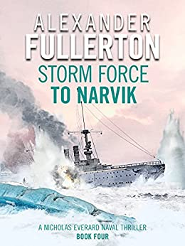 Storm Force to Narvik (Nicholas Everard Naval Thrillers Book 4) by [Alexander Fullerton]