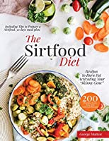 The Sirtfood Diet Cookbook: 200 Effortless Quick, Easy and Delicious Recipes to Burn Fat, Lose Weight, Activating Your Skinny Gene, Including Tips to Prepare a Sirtfood Everyday Meal Plan.