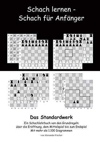 Schach lernen - Schach für Anfänger - Das Standardwerk: Ein Schachlehrbuch von den Grundregeln über die Eröffnung, dem Mittelspiel bis zum Endspiel Mit mehr als 1.000 Diagrammen