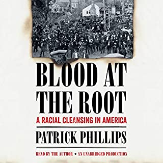 Blood at the Root     A Racial Cleansing in America              By:                                                                                                                                 Patrick Phillips                               Narrated by:                                                                                                                                 Patrick Phillips                      Length: 7 hrs and 9 mins     197 ratings     Overall 4.7