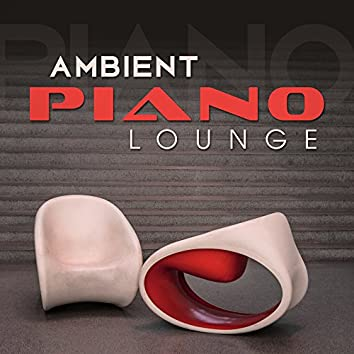 Ambient Piano Lounge – Relaxed Jazz, Piano Songs, Instrumental Music, Simple Melodies of Smooth Jazz