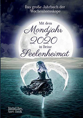Mit dem Mondjahr 2020 in Deine Seelenheimat: Das große Jahrbuch der Wochenhoroskope