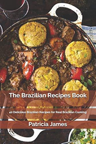 The Brazilian Recipes Book: 40 Delicious Brazilian Recipes for Real Brazilian Cooking