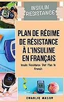 Plan de régime de résistance à l'insuline En français/ Insulin Resistance Diet Plan In French: Guide sur la façon de mettre fin au diabète