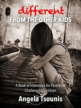 Different From The Other Kids: A Book of Interviews for Parents of Challenging Children by [Angela Tsounis]