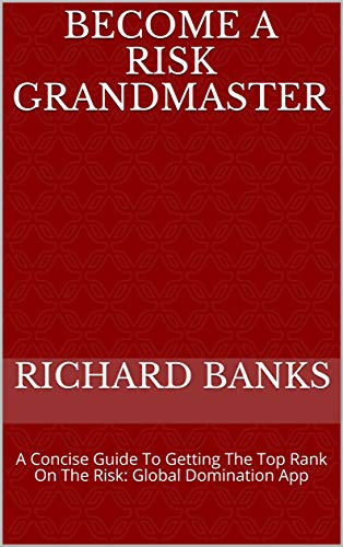 Become A Risk Grandmaster: A Concise Guide To Getting The Top Rank On The Risk: Global Domination App (English Edition)