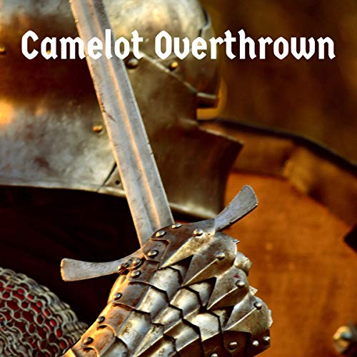 Camelot Overthrown: An Arthurian LitRPG (Camelot LitRPG) audiobook cover art