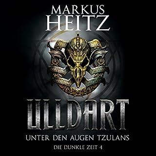 Unter den Augen Tzulans     Ulldart - Die Dunkle Zeit 4              Autor:                                                                                                                                 Markus Heitz                               Sprecher:                                                                                                                                 Johannes Steck                      Spieldauer: 16 Std. und 48 Min.     804 Bewertungen     Gesamt 4,8