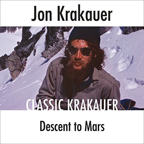 Descent to Mars                   Written by:                                                                                                                                 Jon Krakauer                               Narrated by:                                                                                                                                 Scott Brick                      Length: 26 mins     Not rated yet     Overall 0.0