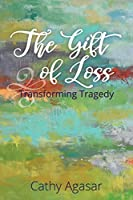 The Gift of Loss: Transforming Tragedy