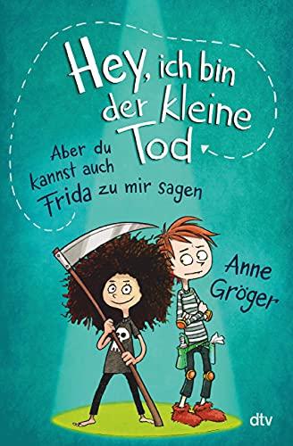 Buchseite und Rezensionen zu 'Hey, ich bin der kleine Tod … aber du kannst auch Frida zu mir sagen' von Anne Gröger