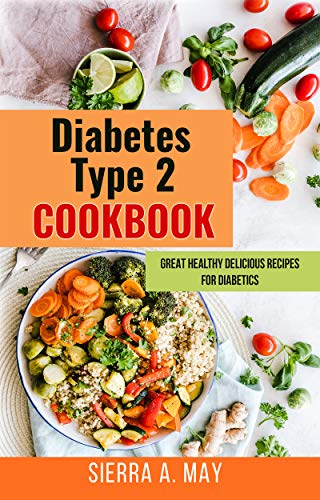 Diabetes Type 2 Cookbook Great Healthy Delicious Recipes For Diabetics Kindle Edition By May Sierra A