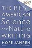 The Best American Science and Nature Writing 2017 (The Best American Series )