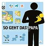 So geht das! Papa: Das perfekte Geschenk für werdende Väter!