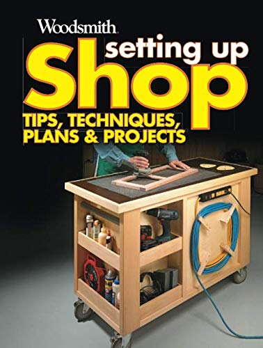 Setting Up Shop: Plans & projects for every size workshop