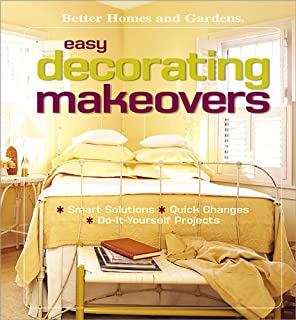Easy Decorating Makeovers: Smart Solutions, Quick Changes, Do-It-Yourself Projects (Better Homes & Gardens)