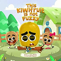 This Kiwifruit is not Fuzzy: A fun and cute story about kindness, self-love and anti-bullying for kids aged 3 to 6 (I Love Being Different Book 2) by [Vicky Y.W.  Wong]