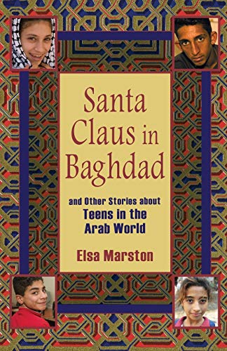 Santa Claus in Baghdad: Stories About Teens in the Arab World: And Other Stories about Teens in the Arab World
