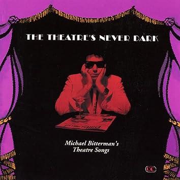 The Theatre's Never Dark