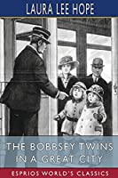 The Bobbsey Twins in a Great City (Esprios Classics)