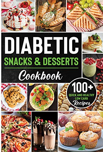 Diabetic Snacks and Desserts Cookbook: 100+ Quick and Easy Diabetic Desserts and Snacks Healthy Keto, Low Carb Recipes that Will Satisfy your Need for Sweet While Keeping Blood Sugar Under Control.