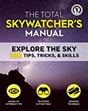 The Total Skywatcher's Manual: Explore the Sky: 298 Tips, Tricks, & Skills