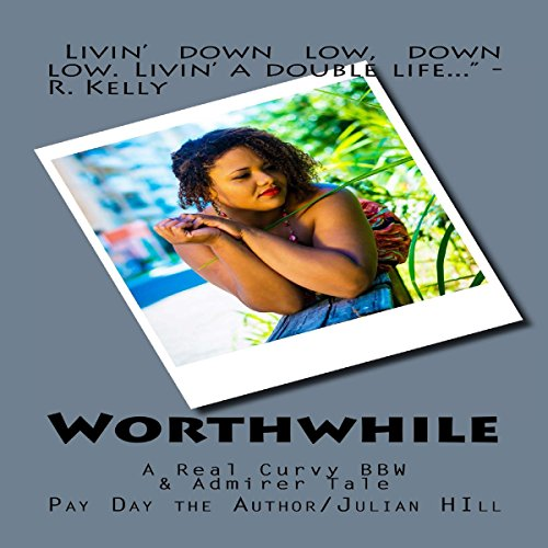 Worthwhile     A Real Curvy BBW & Admirer Tale              By:                                                                                                                                 Pay Day the Author/Julian Hill                               Narrated by:                                                                                                                                 Tracie