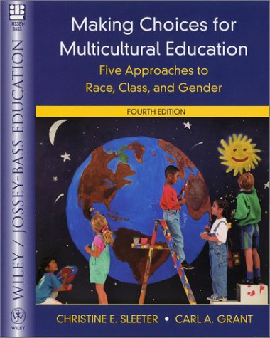 Download Making Choices for Multicultural Education: Five Approaches to Race, Class, and Gender (Wiley/Jossey-Bass Education) 0471393525