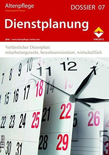 Altenpflege Dossier 07 - Dienstplanung: Verlässlicher Dienstplan: mitarbeitergerecht, bewohnerorientiert, wirtschaftlich
