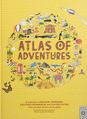 Adventures: A Collection of Natural Wonders, Exciting Experiences and Fun Festivities from the Four Corners of the Globe (Atlas of)