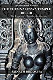 Architectural Wonder THE CHENNAKESAVA TEMPLE BELUR: The Legacy of Hoysala Architecture