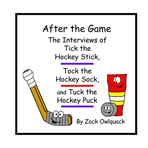 After the Game – The Interviews of Tick the Hockey Stick, Tock the Hockey Sock, and Tuck the Hockey Puck