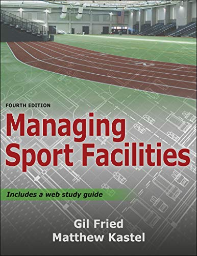 Compare Textbook Prices for Managing Sport Facilities Fourth Edition ISBN 9781492589570 by Fried, Gil,Kastel, Matthew