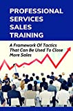 professional services sales training: a framework of tactics that can be used to close more sales: learn about effective (english edition)