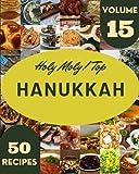 Holy Moly! Top 50 Hanukkah Recipes Volume 15: Enjoy Everyday With Hanukkah Cookbook!