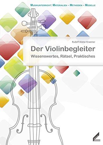 Der Violinbegleiter: Wissenswertes, Rätsel, Praktisches (Musikunterricht: Materialien - Methoden - Modelle)