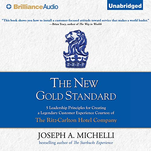The New Gold Standard: 5 Leadership Principles for Creating a Legendary Customer Experience Courtesy of the Ritz-Carlton ...