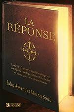 La réponse - Lancez n'importe quelle entreprise, atteignez l'indépendance financière et vivez une vie extraordinaire de John Assaraf