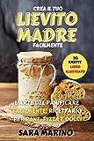 LIEVITO MADRE : L'Arte del Panificare Facilmente! Ricettario per Pane, Pizza e Dolci Guida Illustrata (Crea il Tuo Lievito Madre Facilmente, Dieta Sirt + Dieta Chetogenica Vol. 4)