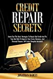 Credit Repair Secrets: Learn Fast The Basic Strategies To Repair Bad Credit And Fix Your Bad Debt To Improve Your Score, Business, And Personal Finance. 609 Letter Template Included.